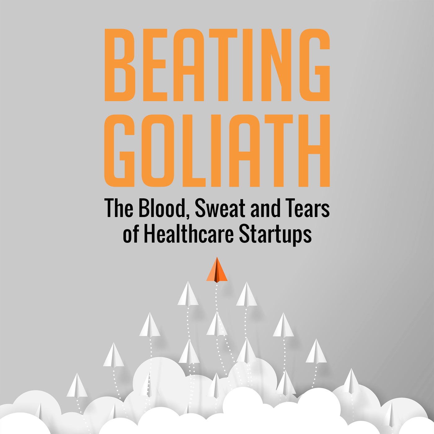 Beating Goliath - The Blood, Sweat and Tears of Healthcare Startups